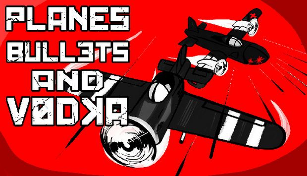 Planes, Bullets and Vodka Free Download