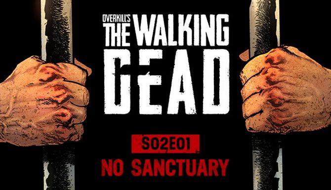 OVERKILL's The Walking Dead: S02E01 No Sanctuary Free Download