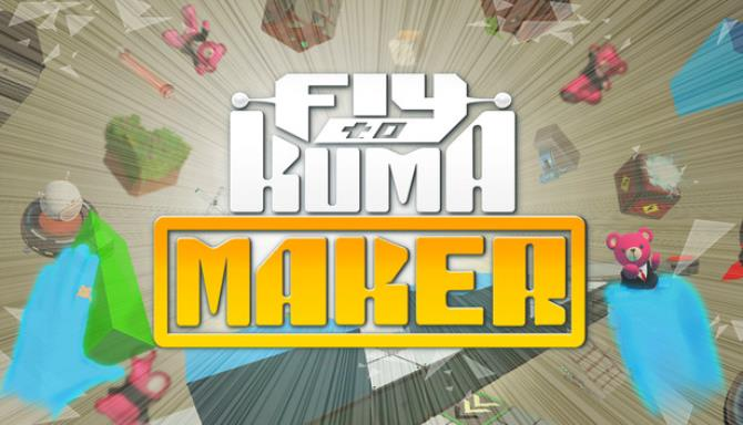 Fly to KUMA MAKER Free Download