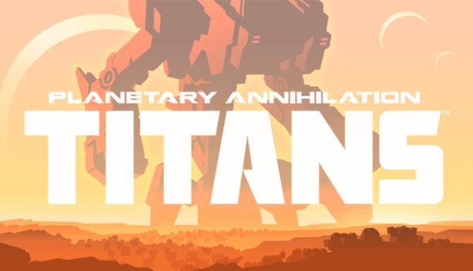 Planetary Annihilation: TITANS Free Download