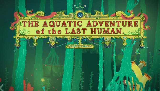 The Aquatic Adventure of the Last Human Free Download