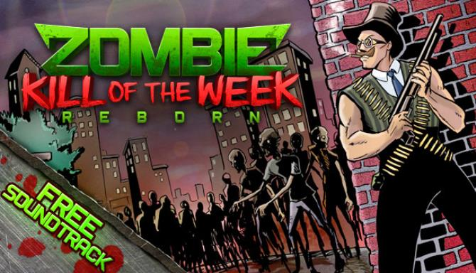 Zombie Kill of the Week - Reborn Free Download