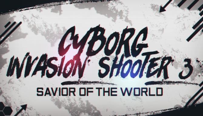Cyborg Invasion Shooter 3: Savior Of The World Free Download