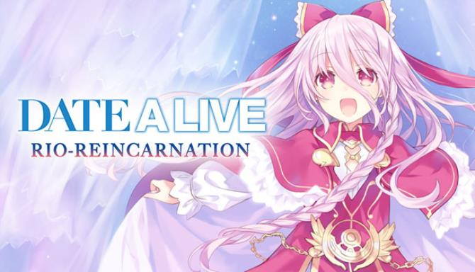 DATE A LIVE: Rio Reincarnation / デート・ア・ライブ 凜緒リンカーネイション HD / 約會大作戰 Free Download