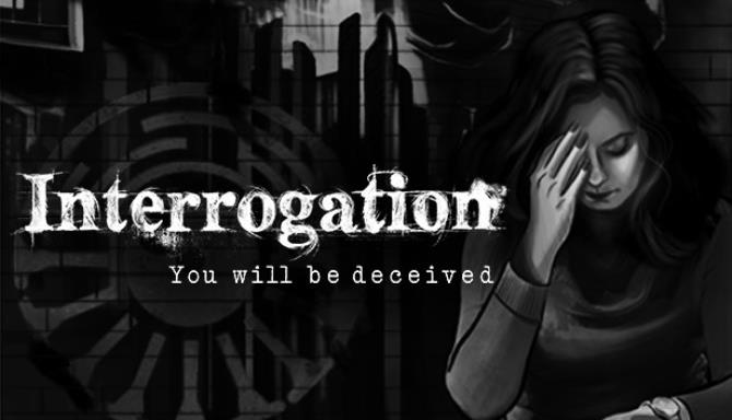 Interrogation: You will be deceived Free Download