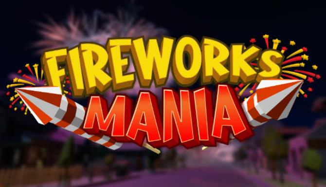 Fireworks Mania – An Explosive Simulator free download