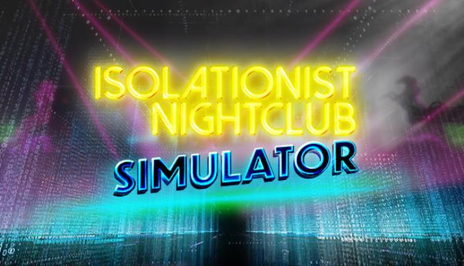 Isolationist Nightclub Simulator free download