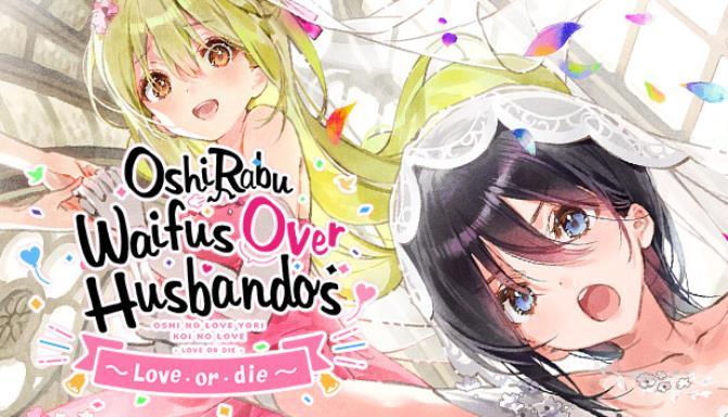 OshiRabu: Waifus Over Husbandos ~Love・or・die~ free download