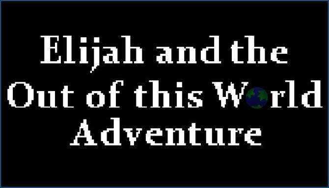 Elijah and the Out of this World Adventure Free Download