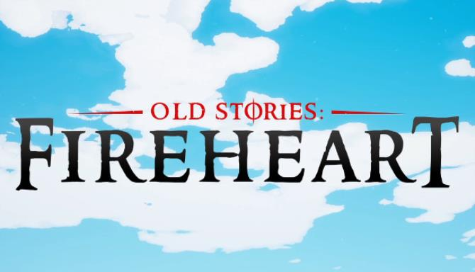 Old Stories: Fireheart Free Download